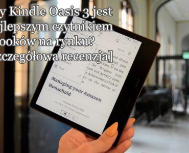 Czy Kindle Oasis 3 to najlepszy czytnik ebooków na rynku?