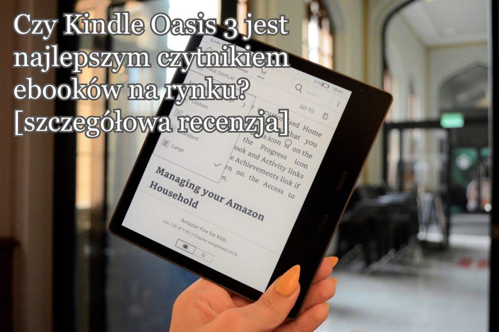 Czy Kindle Oasis 3 to najlepszy czytnik ebooków na rynku? [SZCZEGÓŁOWA RECENZJA]