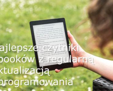 Najlepsze czytniki ebooków z regularną aktualizacją oprogramowania