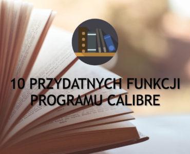10 przydatnych funkcji programu Calibre