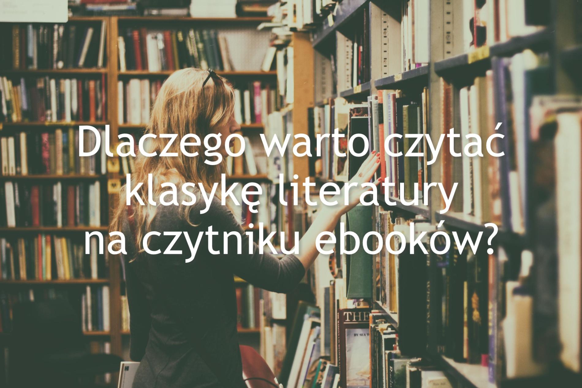 Dlaczego warto czytać klasykę literatury na czytniku ebooków? - www.naczytniku.pl