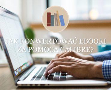 Jak konwertowac ebooki za pomoca Calibre?