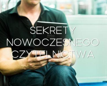 Sekrety nowoczesnego czytelnictwa