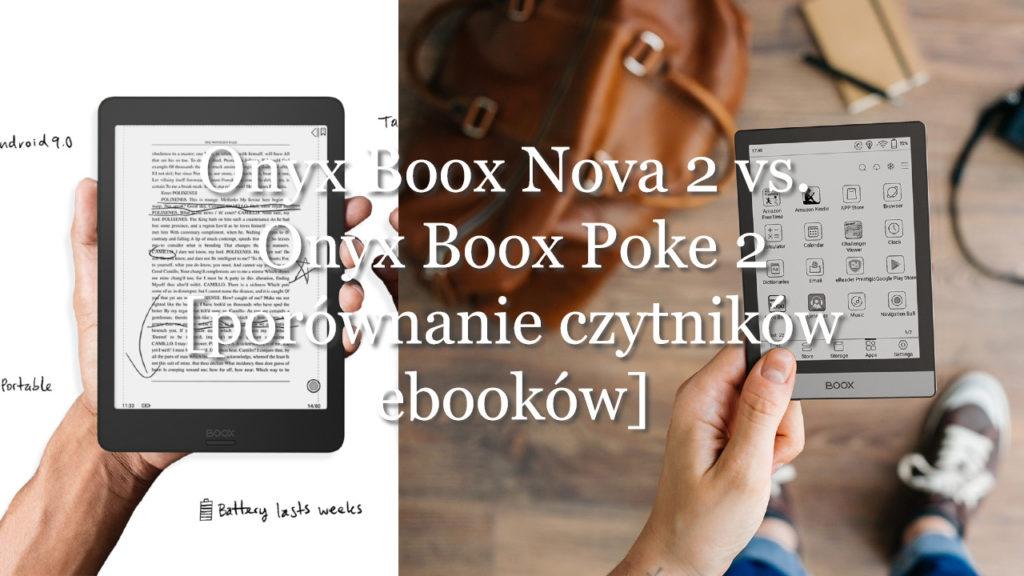 Onyx Boox Nova 2 vs. Onyx Boox Poke 2. Porównanie dwóch najnowszych czytników ebooków od Onyxa