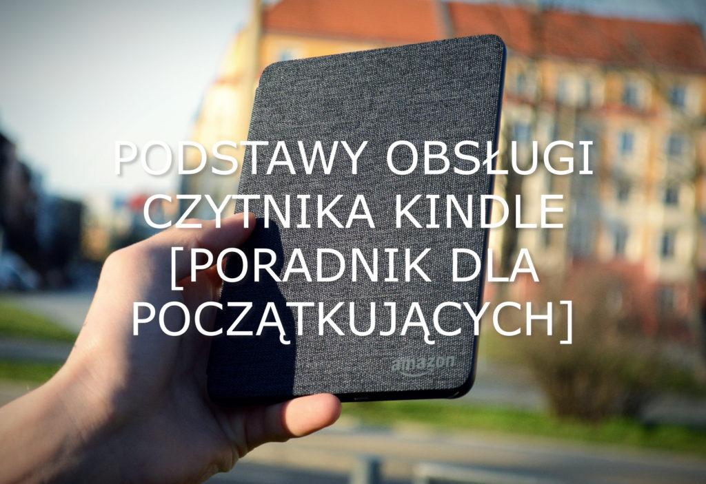 Podstawy obsługi czytnika Kindle [Poradnik dla początkujących]