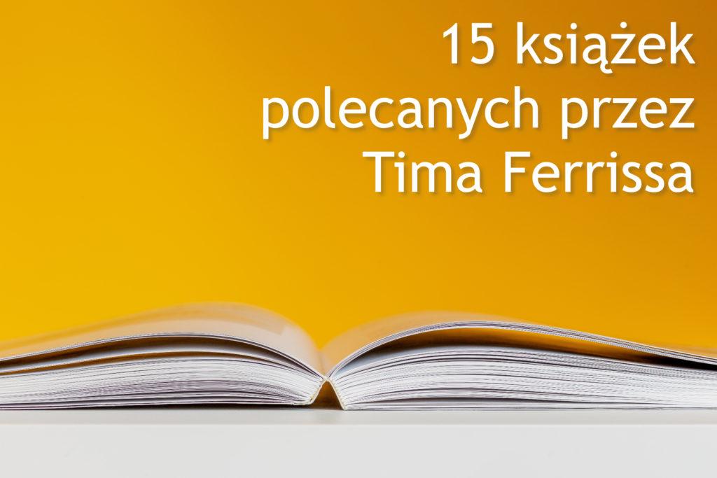15 książek, które każdy powinien przeczytać (lista Tima Ferrissa) - www.naczytniku.pl