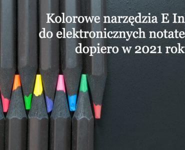 Kolorowe narzędzia E Ink do elektronicznych notatek dopiero w 2021 roku