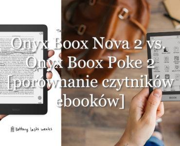Onyx Boox Nova 2 vs. Onyx Boox Poke 2. Porownanie doóch najnowszych czytnikow ebookow od Onyxa