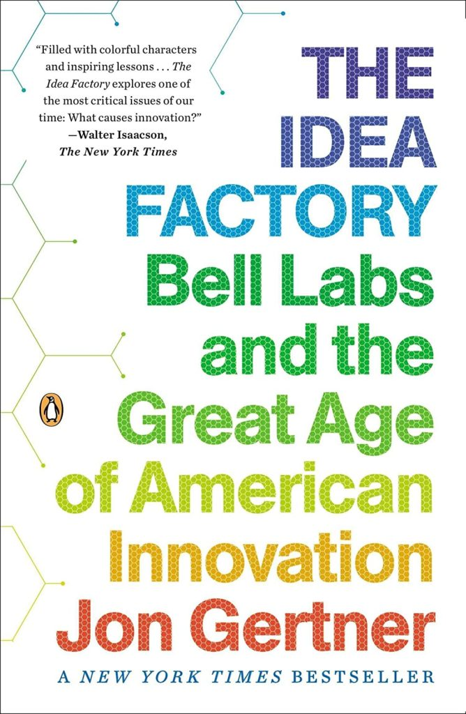 Jon Gertner – The Idea Factory: Bell Labs and the Great Age of American Innovation
