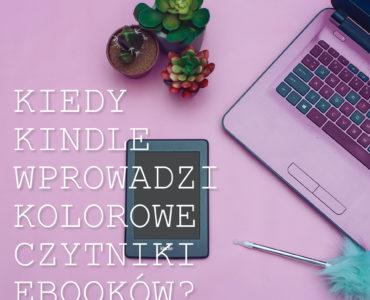 Kiedy Kindle wprowadzi kolorowe czytniki ebooków?