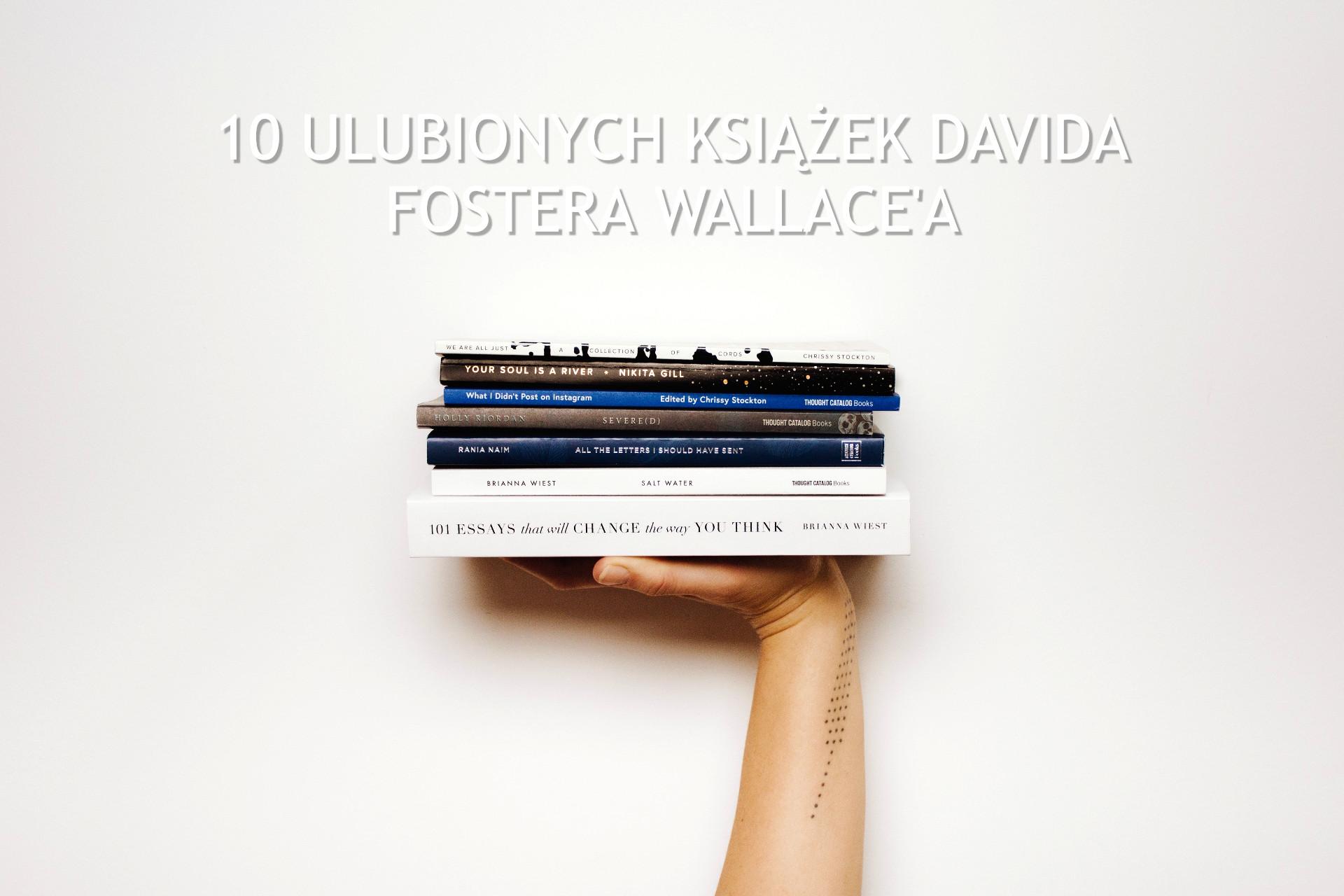 10 ulubionych książek Davida Fostera Wallace'a - www.naczytniku.pl