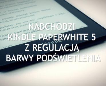 Nadchodzi Kindle Paperwhite 5 z regulacją barwy podświetlenia
