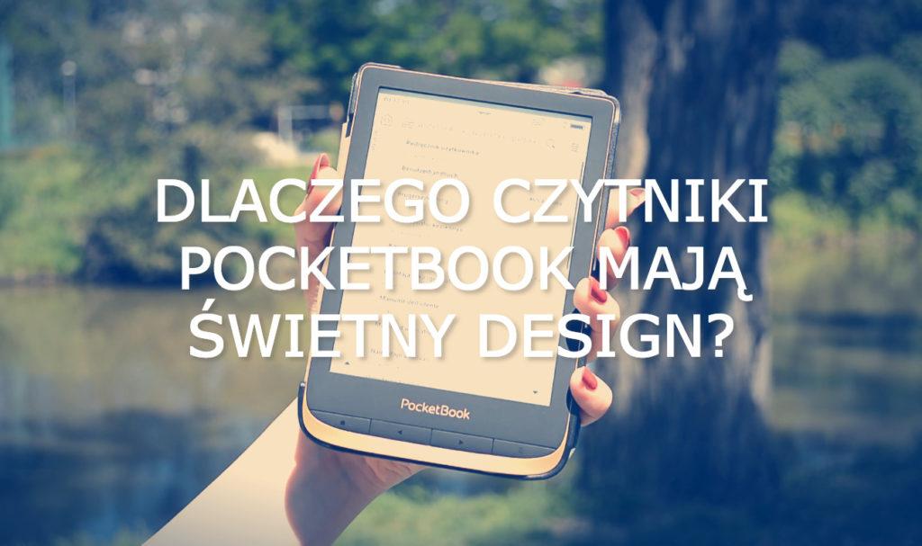 Dlaczego czytniki PocketBook mają świetny design?