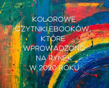 Wszystkie kolorowe czytniki ebooków, które wprowadzono na rynek w 2020 roku [podsumowanie]