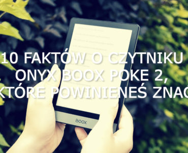 10 faktów o czytniku Onyx Boox Poke 2, które powinieneś znać