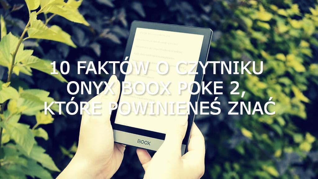 10 faktów o czytniku Onyx Boox Poke 2, które powinieneś znać - www.naczytniku.pl