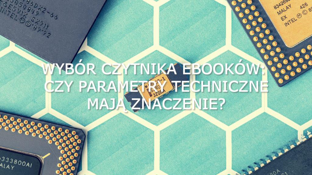 Wybór czytnika ebooków: czy parametry techniczne mają znaczenie?