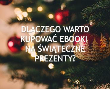 Dlaczego warto kupować ebooki na świąteczne prezenty?