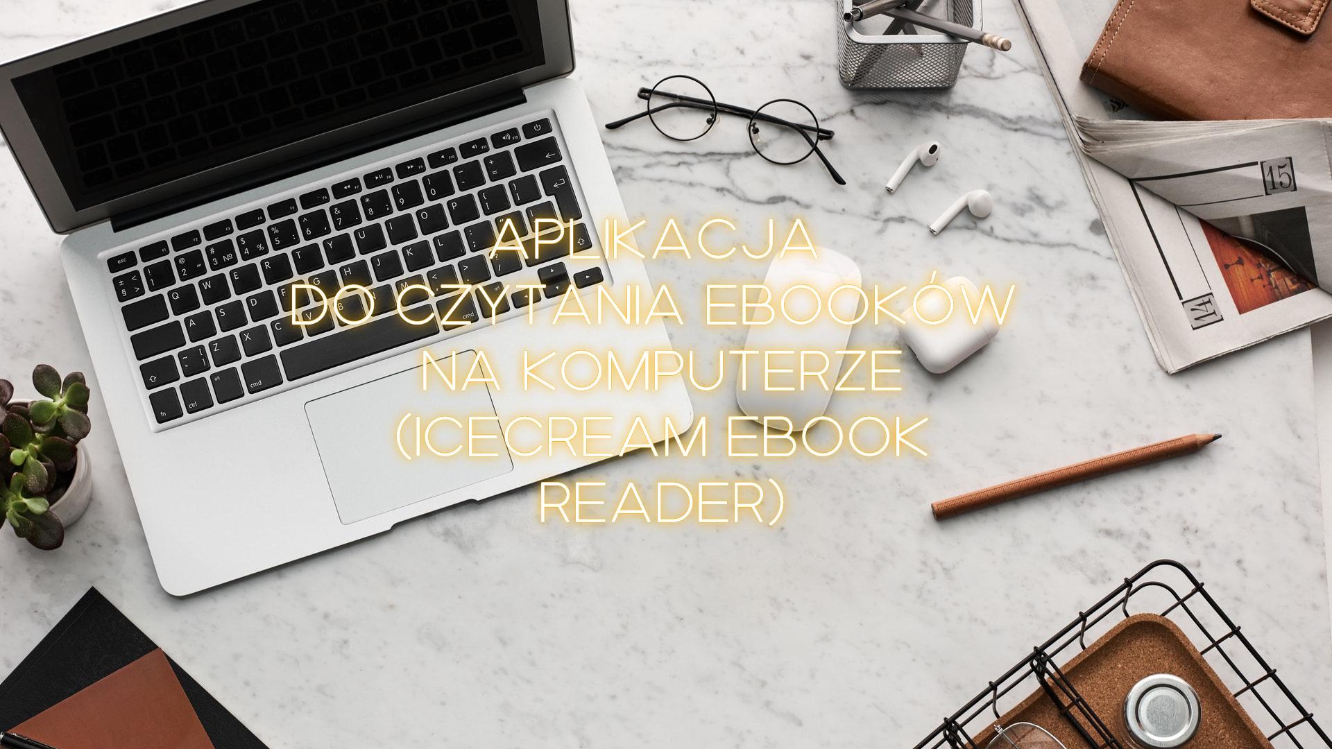 Minimalistyczna aplikacja do czytania ebooków na komputerze (test aplikacji Icecream Ebook Reader) - www.naczytniku.pl
