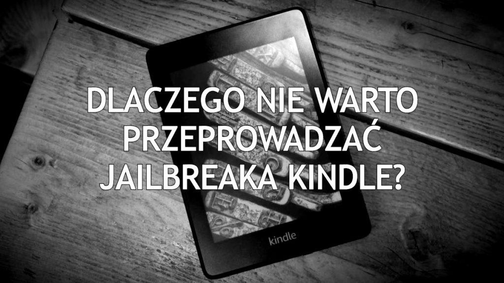 Dlaczego nie warto przeprowadzać jailbreaka Kindle?