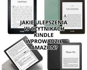 Jakie ulepszenia w czytnikach Kindle w ostatnich latach wprowadził Amazon?