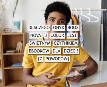 Dlaczego Onyx Boox Nova 3 Color jest świetnym czytnikiem ebooków dla dzieci? [7 powodów]
