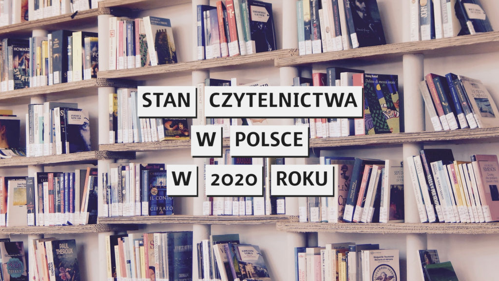 Czytelnictwo w Polsce w 2020 roku [raport Biblioteki Narodowej]